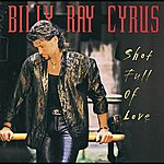 Billy Ray Cyrus Shot Full Of Love