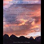 David Arkenstone The Magic Light Of The Colorado Plateau