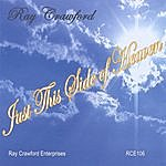 Ray Crawford Just This Side Of Heaven