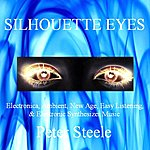 Peter Steele Silhouette Eyes - Electronica, Ambient, New Age, Easy Listening & Electronic Synthesizer Music