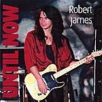 Robert James Until Now