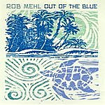 Rob Mehl Out Of The Blue