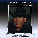Randy Barlow Who's Randy Barlow?/A Journey Toward Fame