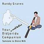 Randy Graves Your *meditative* Didjeridu Companion