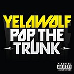 YelaWolf Pop The Trunk