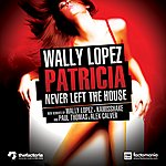 Wally Lopez Patricia Never Left The House