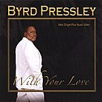 Byrd Pressley With Your Love - Ep