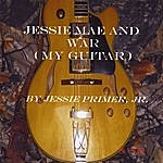 Jessie Primer Jr Jessie Mae And War (My Guitar)