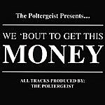 Poltergeist We 'bout To Get This Money