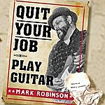 Mark Robinson Quit Your Job - Play Guitar