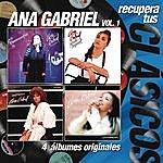 Ana Gabriel Recupera Tus Clasicos / Ana Gabriel Vol.1