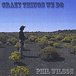 Phil Wilson Crazy Things We Do