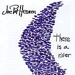 Joe Pat Hennen There Is A River