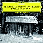 Giuseppe Sinopoli Recomposed By Matthew Herbert - Mahler Symphonie No. 10
