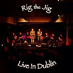Rig The Jig Live In Dublin