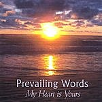 Prevailing Words My Heart Is Yours