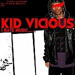 Kid Vicious I Hate Music