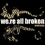 We're All Broken Ambrosia - Single