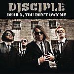 Disciple Dear X, You Don't Own Me (Single)
