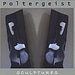 Poltergeist Sculptures
