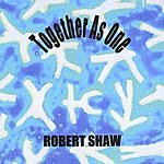Robert Shaw Together As One