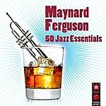 Maynard Ferguson 50 Jazz Essentials