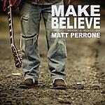 Matt Perrone Make Believe