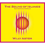 Willy Astor The Sound Of Islands - Sommernachtsraum