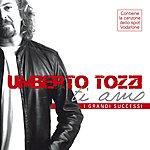 Umberto Tozzi Ti Amo & I Grandi Successi