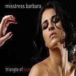Misstress Barbara Triangle Of Love