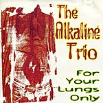 Alkaline Trio For Your Lungs Only - Ep