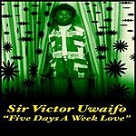 Sir Victor Uwaifo Five Days A Week Love