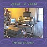Philip Martin Jesus, O Jesus II