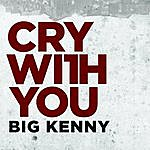 Big Kenny Cry With You - Single