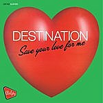Destination Almighty Presents: Save Your Love For Me