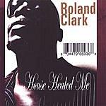 Roland Clark House Healed Me