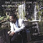 """Rod Spence The Spiritual Side Of Rod Spence Vol. 1""""how Can I Cry"""""""