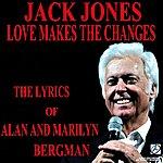 Jack Jones Love Makes The Changes: The Lyrics Of Alan And Marilyn Bergman