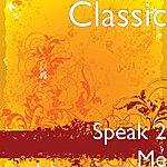 Classic Speak 2 Me