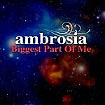 Ambrosia Biggest Part Of Me (Re-Recorded / Remastered)
