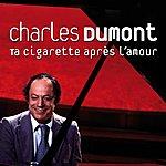 Charles Dumont Ta Cigarette Après L'amour