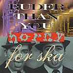 Ruder Than You Horny For Ska