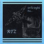 RTZ Set The Songbird Free