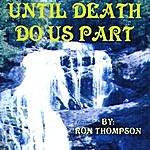 Ron Thompson Until Death Do Us Part