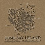 Some Say Leland Field Recordings Volume 1: The Abandoned State School