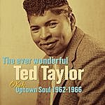 Ted Taylor The Ever Wonderful Ted Taylor: Okeh Uptown Soul 1962-1966