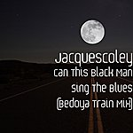 Jacquescoley Can This Black Man Sing The Blues (Bedoya Train Mix)