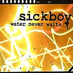 Sickboy Water Never Waits