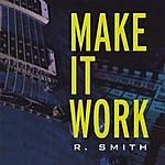 R. Smith Make It Work
