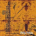 Philip Perkins At The Other End Of The Day